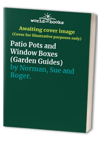 Patio Pots and Window Boxes By Sue and Roger. Norman