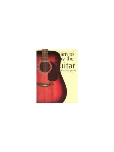 Learn to Play the Guitar: A Step-by-step Guide By Nick Freeth
