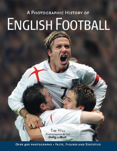 Photographic History of English Football By Tim Hill