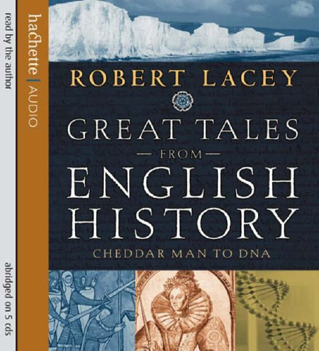 Great Tales from English History: Cheddar Man to DNA by Robert Lacey