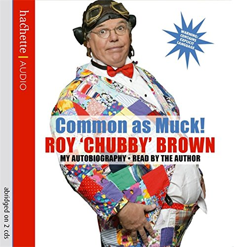 Common As Muck! By Roy Chubby Brown