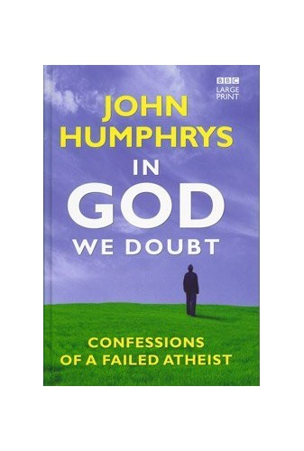 In God We Doubt Confessions of a Failed Atheist (Large Print Edition) By John Humphrys