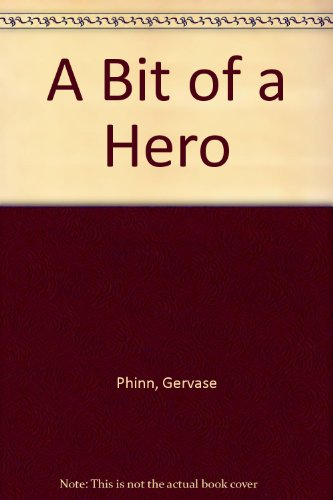 A Bit of a Hero By Gervase Phinn