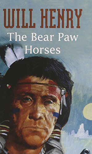 The Bear Paw Horses By Will Henry