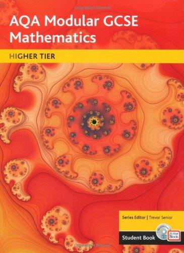 AQA GCSE Maths 2006: Modular Higher Student Book and ActiveBook: Modular Higher Student Book and ActiveBook by Trevor Senior