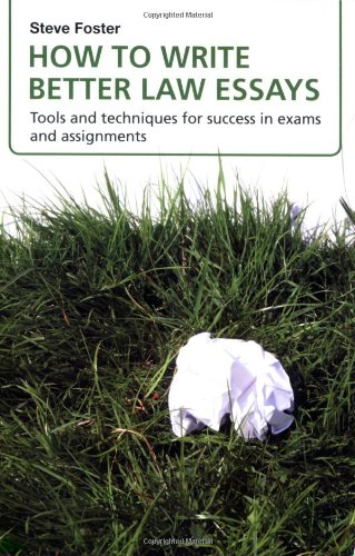 How to Write Better Law Essays: Tools and techniques for success in exams and assignments: Tools and Techniques for Success in Assignments and Exams By Steve Foster