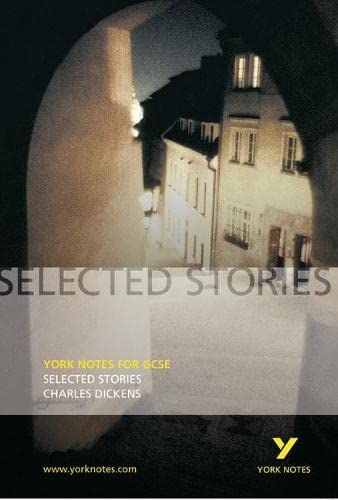 Selected Stories of Charles Dickens: York Notes for GCSE by Charles Dickens