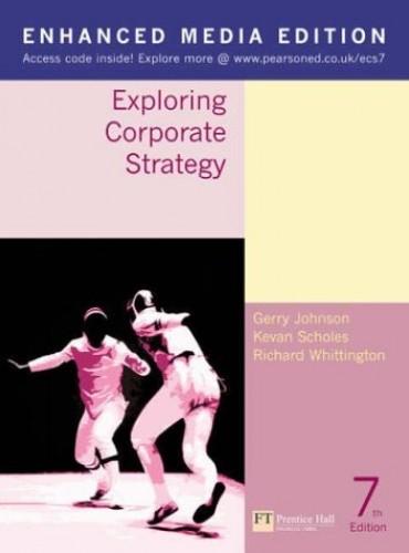 Exploring Corporate Strategy Enhanced Media Edition, 7th Edition Text Only: Enhanced Media Edition Text Only (Enhanced Media    Text Only) by Gerry Johnson