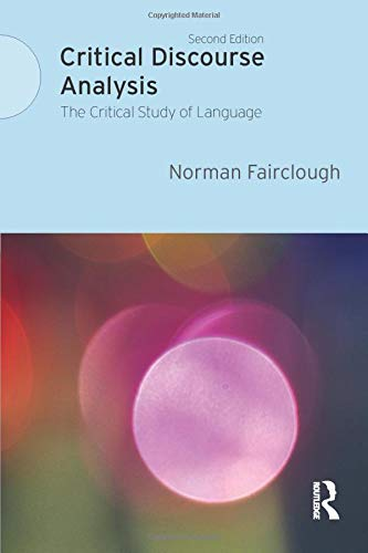 Critical Discourse Analysis: The Critical Study of Language by Norman Fairclough