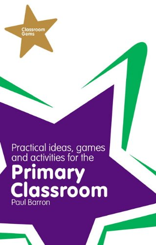 Classroom Gems: Practical Ideas, Games and Activities for the Primary Classroom By Paul Barron