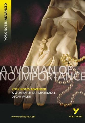 A Woman of No Importance: York Notes Advanced By Oscar Wilde