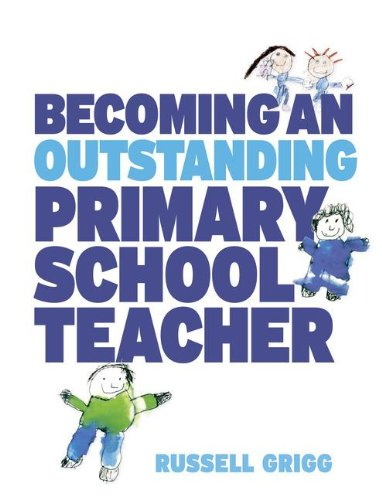 Becoming an Outstanding Primary School Teacher By Russell Grigg (Executive Head of Research, Welsh Centre for Equity in Education.)