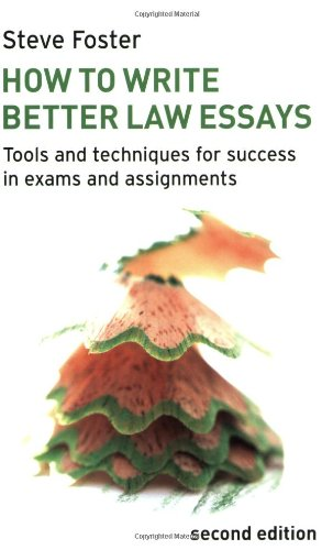 How to Write Better Law Essays: Tools and Techniques for Success in Exams and Assignments By Steve Foster