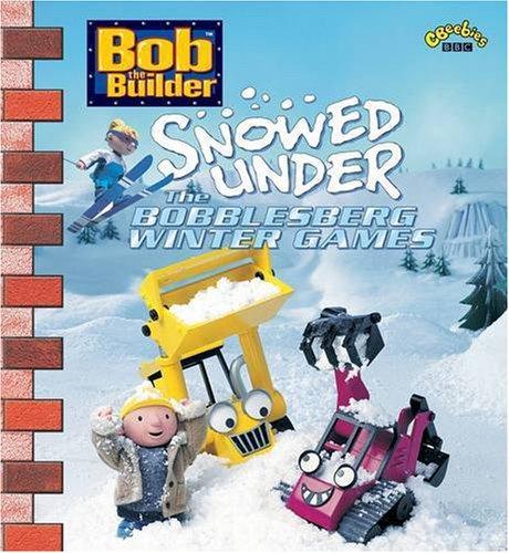 Bob the Builder - Snowed Under By Sally Foord-Kelcey