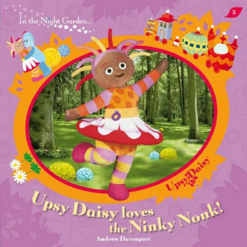 Upsy Daisy Loves the Ninky Nonk! By Andrew Davenport