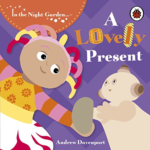 In the Night Garden: A Lovely Present by Andrew Davenport
