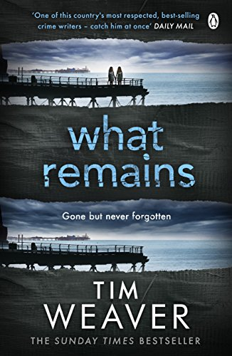 What Remains: The killer is watching in this SINISTER THRILLER (David Raker Missing Persons) By Tim Weaver