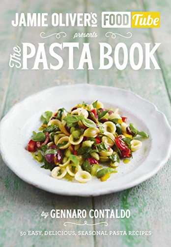 Jamie's Food Tube: The Pasta Book (Jamie Olivers Food Tube 4) By Gennaro Contaldo