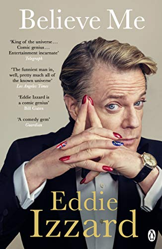 Believe Me: A Memoir of Love, Death and Jazz Chickens By Eddie Izzard