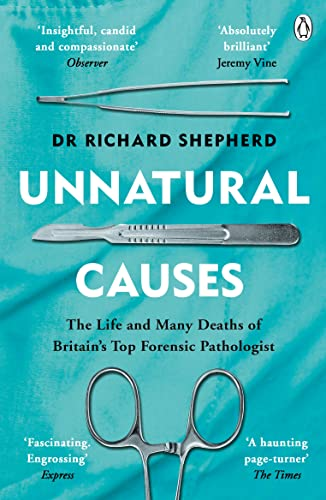 Unnatural Causes: 'An absolutely brilliant book. I really recommend it, I don't often say that'  Jeremy Vine, BBC Radio 2 By Dr Richard Shepherd