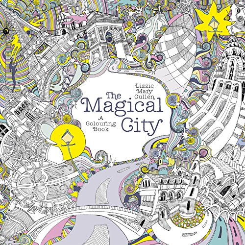 The Magical City (Magical Colouring Books) By Lizzie Mary Cullen