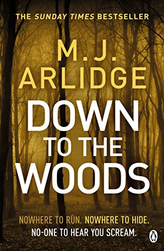 Down to the Woods By M. J. Arlidge
