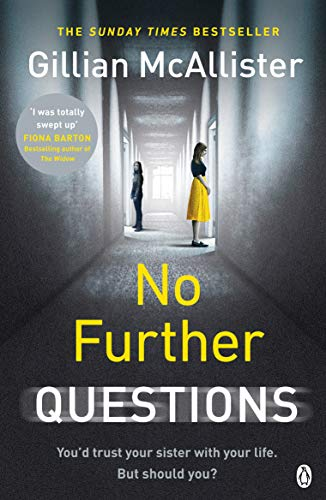 No Further Questions: You'd trust your sister with your life. But should you? The compulsive thriller from the Sunday Times bestselling author By Gillian McAllister