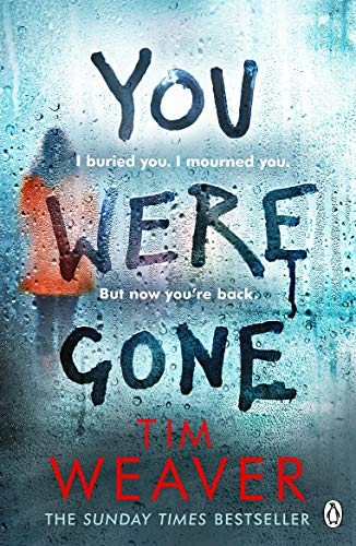 You Were Gone: The sinister and chilling new thriller from the Sunday Times bestselling author (David Raker Missing Persons) By Tim Weaver