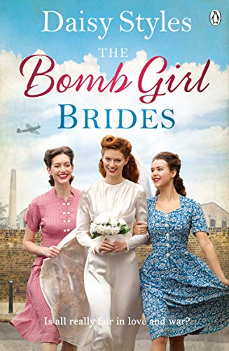 The Bomb Girl Brides: Is all really fair in love and war? The gloriously heartwarming, wartime spirit saga (Bomb Girls 4) By Daisy Styles