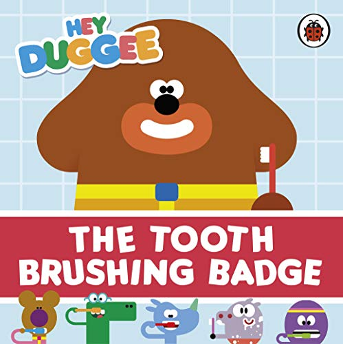 Hey Duggee: The Tooth Brushing Badge By Hey Duggee