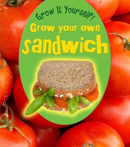 Grow Your Own Sandwich By John Malam
