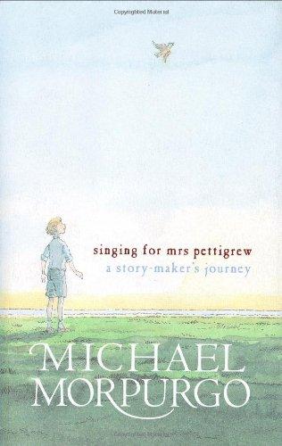 Singing for Mrs Pettigrew: A Story-maker's Journey by Michael Morpurgo, M.B.E.