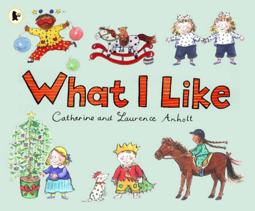What I Like By Catherine Anholt