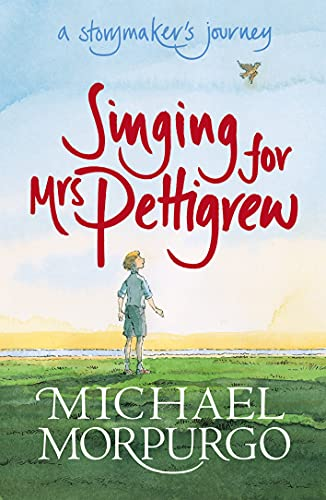 Singing for Mrs Pettigrew: A Storymaker's Journey by Michael Morpurgo, M. B. E.