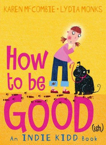 Indie Kidd: How to Be Good(ish) By Karen McCombie