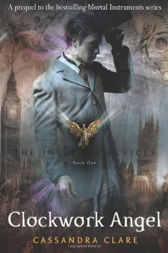 The Infernal Devices: Bk. 1: Clockwork Angel by Cassandra Clare