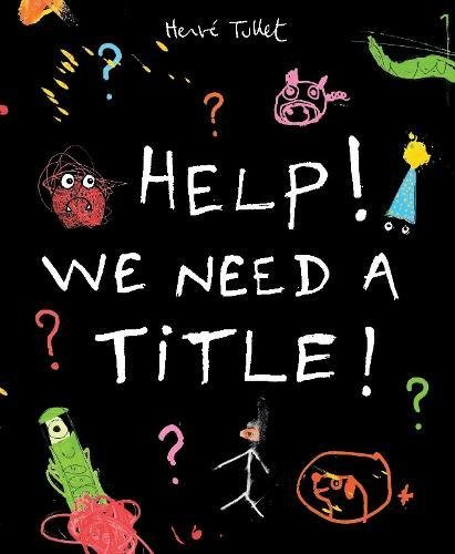 Help! We Need a Title! By Herve Tullet