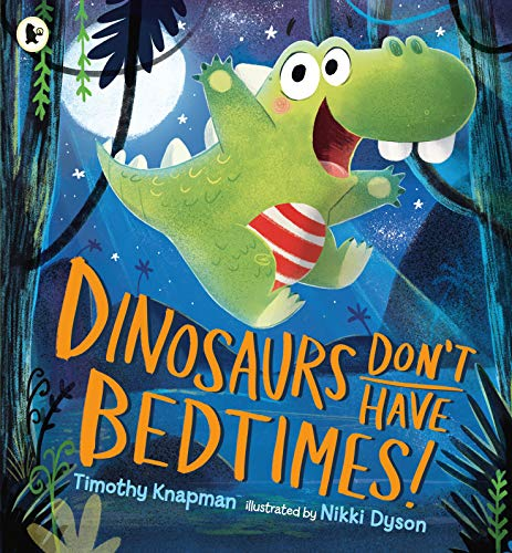 Dinosaurs Don't Have Bedtimes! by Timothy Knapman