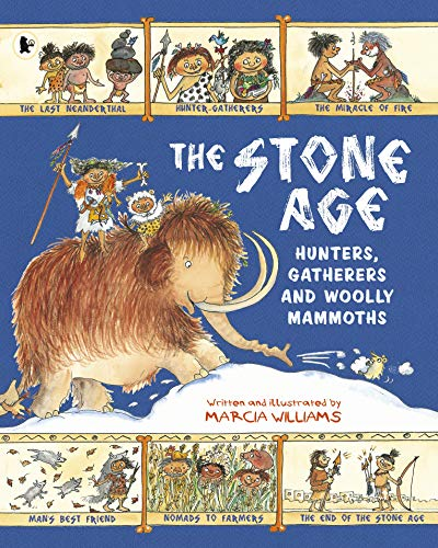 The Stone Age: Hunters, Gatherers and Woolly Mammoths von Marcia Williams