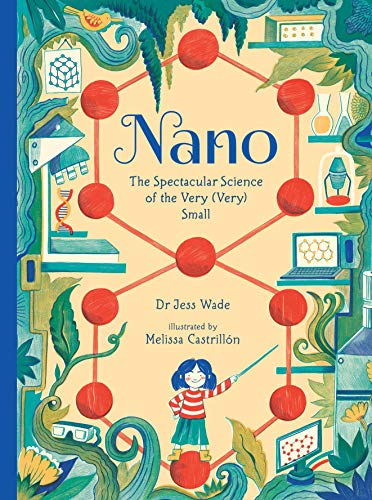 Nano: The Spectacular Science of the Very (Very) Small By Dr. Jess Wade