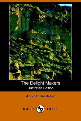 The Delight Makers (Illustrated Edition) (Dodo Press) By Adolf F Bandelier