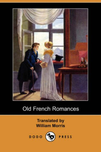 Old French Romances (Dodo Press) By William Morris, MD