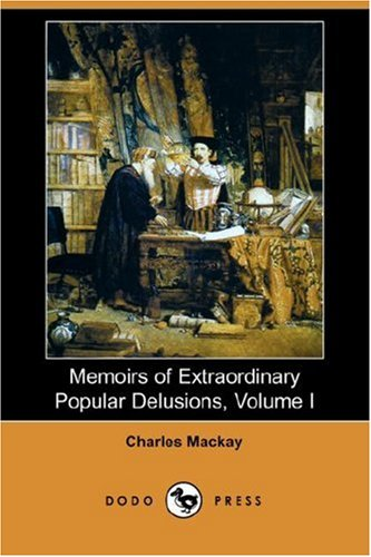 Memoirs of Extraordinary Popular Delusions, Volume 1 By Charles MacKay