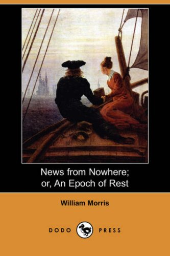 News from Nowhere; Or, an Epoch of Rest By William Morris, MD