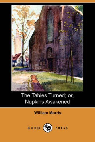 The Tables Turned; Or, Nupkins Awakened (Dodo Press) By William Morris, MD