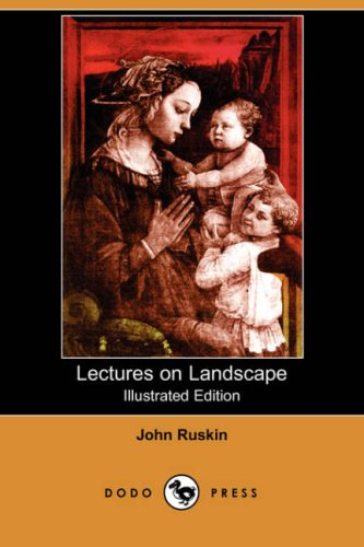 Lectures on Landscape (Illustrated Edition) (Dodo Press) by John Ruskin