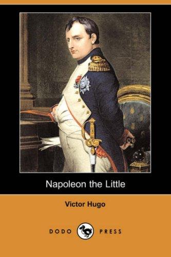 Napoleon the Little (Dodo Press) By Victor Hugo