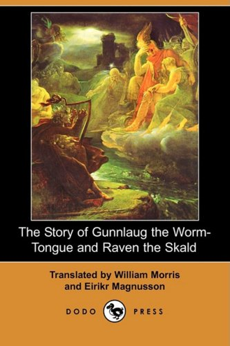 The Story of Gunnlaug the Worm-Tongue and Raven the Skald (Dodo Press) By William Morris, MD