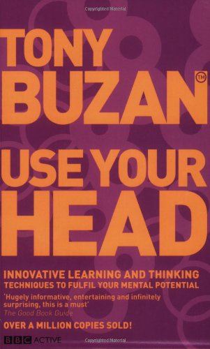 Use Your Head: Innovative Learning and Thinking Techniques to Fulfil Your Potential by Tony Buzan