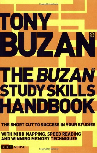 The Buzan Study Skills Handbook: The Shortcut to Success in Your Studies with Mind Mapping, Speed Reading and Winning Memory Techniques by Tony Buzan